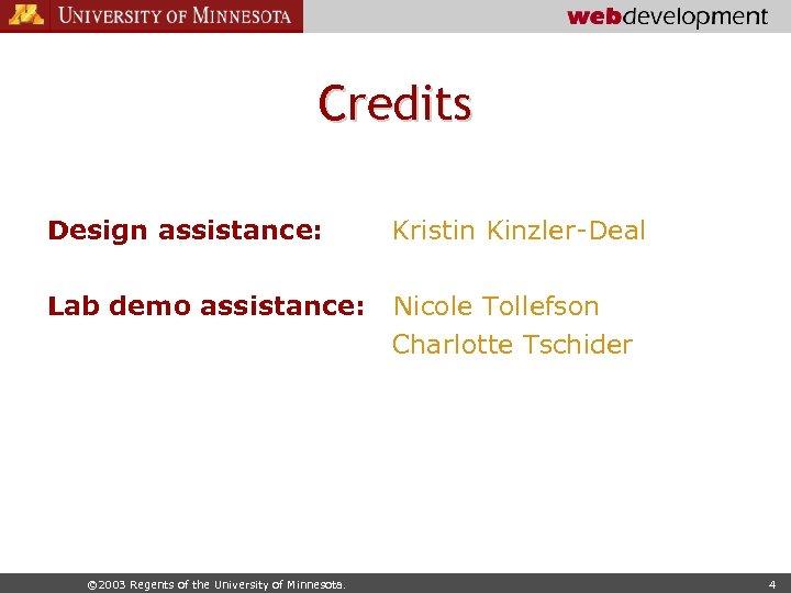 Credits Design assistance: Kristin Kinzler-Deal Lab demo assistance: Nicole Tollefson Charlotte Tschider © 2003