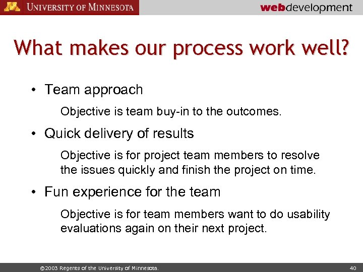 What makes our process work well? • Team approach Objective is team buy-in to