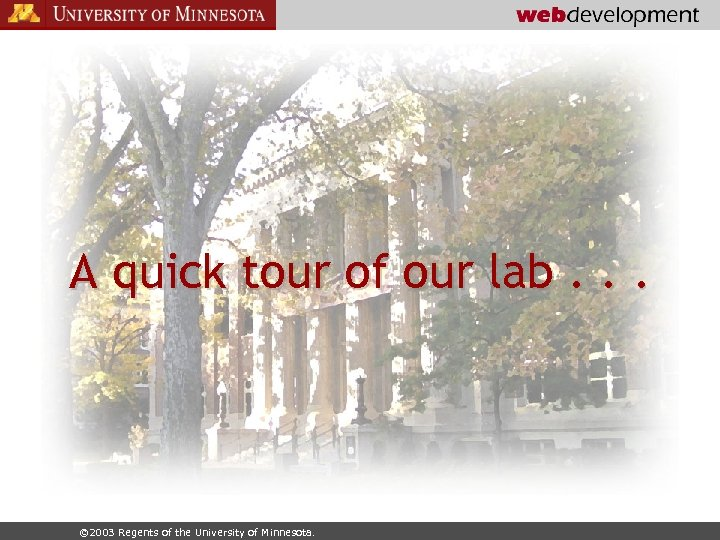 A quick tour of our lab. . . © 2003 Regents of the University