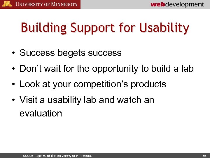 Building Support for Usability • Success begets success • Don't wait for the opportunity