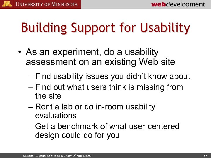 Building Support for Usability • As an experiment, do a usability assessment on an