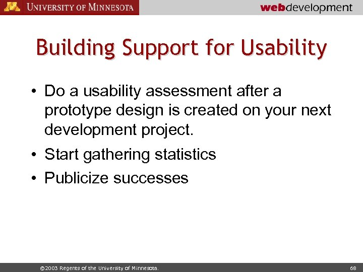 Building Support for Usability • Do a usability assessment after a prototype design is