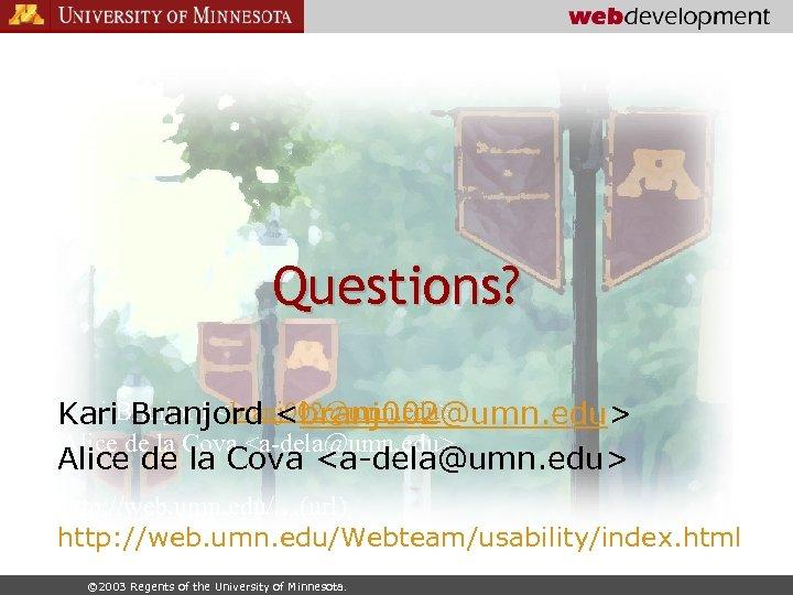 Questions? Kari Branjord <branj 002@umn. edu> Kari. Branjord <branj 002@umn. edu> Alice de la