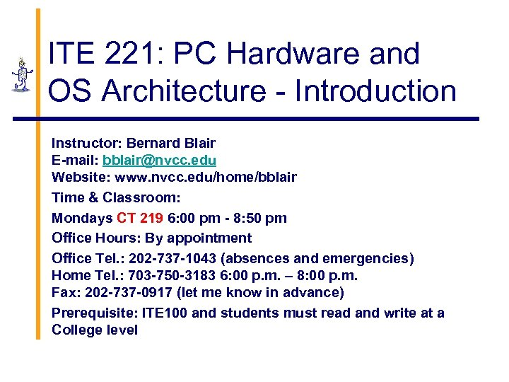 ITE 221: PC Hardware and OS Architecture - Introduction Instructor: Bernard Blair E-mail: bblair@nvcc.