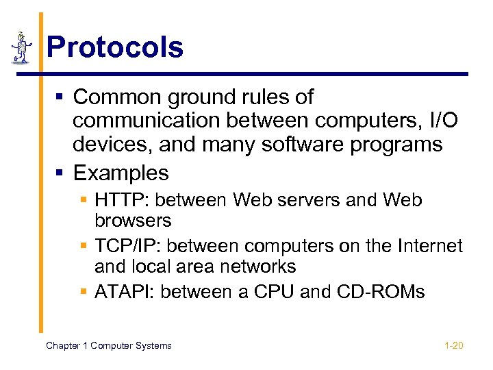 Protocols § Common ground rules of communication between computers, I/O devices, and many software