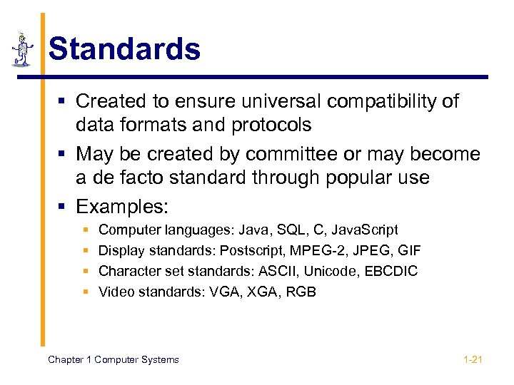 Standards § Created to ensure universal compatibility of data formats and protocols § May