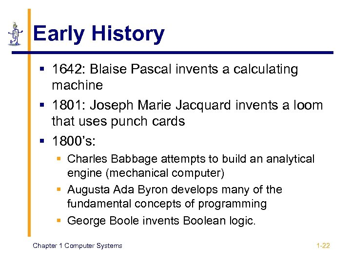 Early History § 1642: Blaise Pascal invents a calculating machine § 1801: Joseph Marie