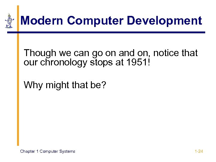 Modern Computer Development Though we can go on and on, notice that our chronology
