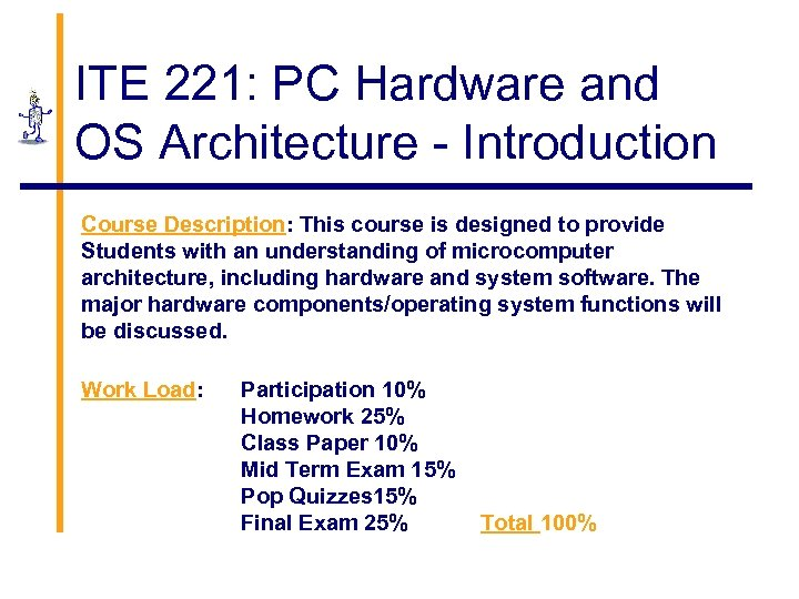 ITE 221: PC Hardware and OS Architecture - Introduction Course Description: This course is