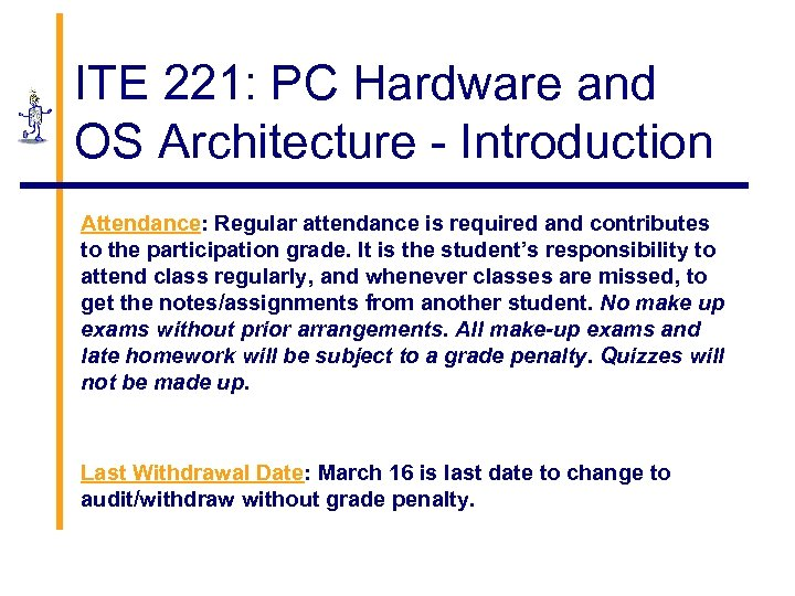 ITE 221: PC Hardware and OS Architecture - Introduction Attendance: Regular attendance is required