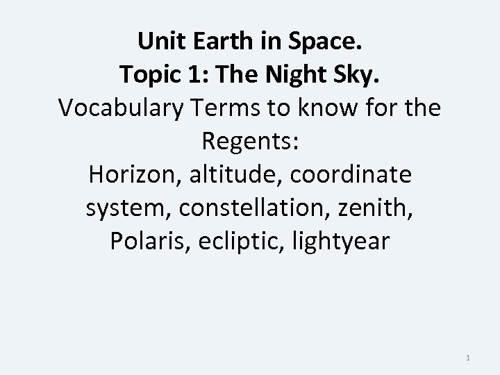 Unit Earth in Space. Topic 1: The Night Sky. Vocabulary Terms to know for