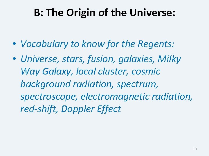 B: The Origin of the Universe: • Vocabulary to know for the Regents: •