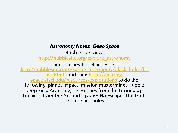 Astronomy Notes: Deep Space Hubble overview: http: //hubblesite. org/explore_astronomy and Journey to a Black