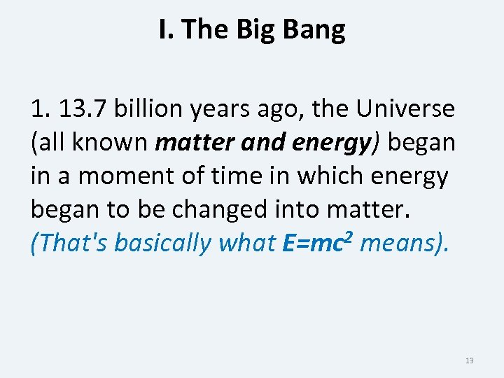 I. The Big Bang 1. 13. 7 billion years ago, the Universe (all known