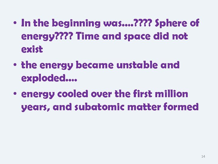 • In the beginning was…. ? ? Sphere of energy? ? Time and