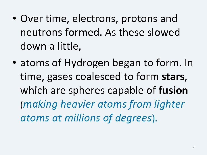 • Over time, electrons, protons and neutrons formed. As these slowed down a
