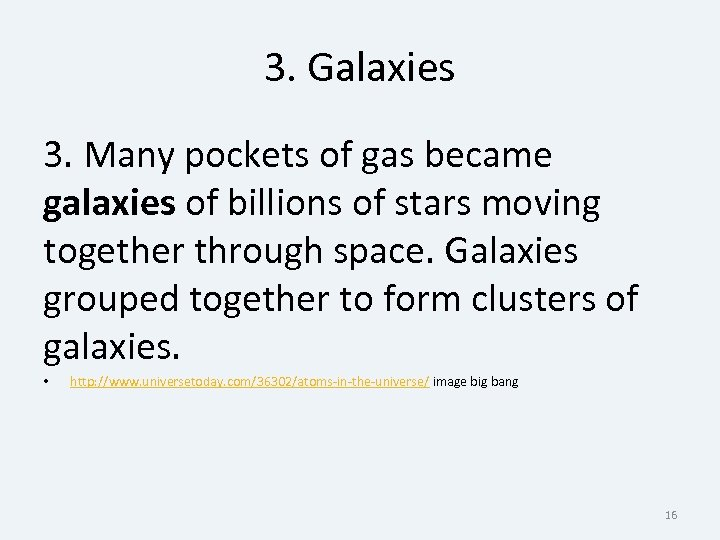 3. Galaxies 3. Many pockets of gas became galaxies of billions of stars moving