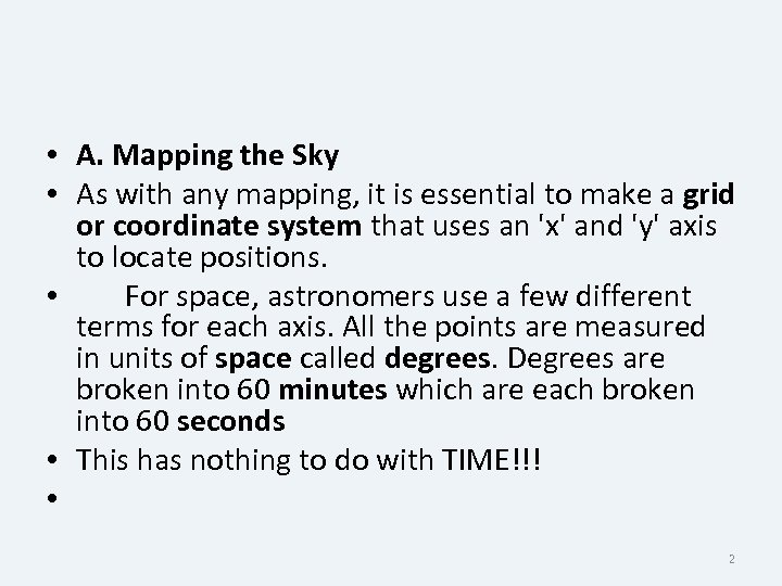 • A. Mapping the Sky • As with any mapping, it is essential