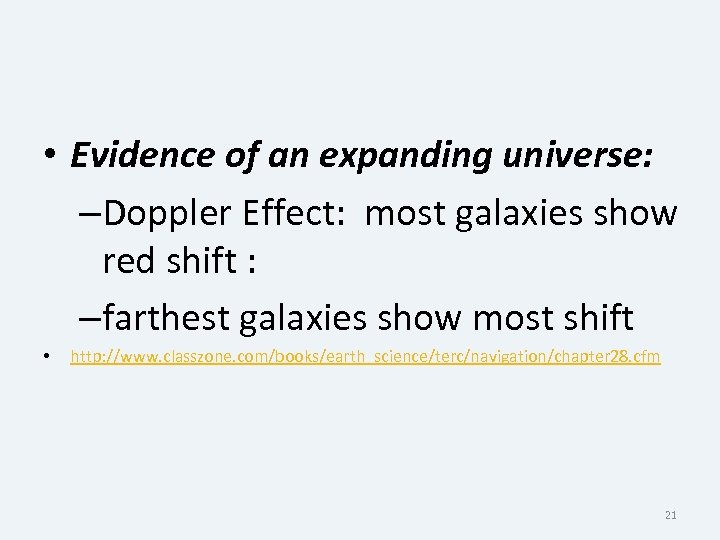• Evidence of an expanding universe: –Doppler Effect: most galaxies show red shift