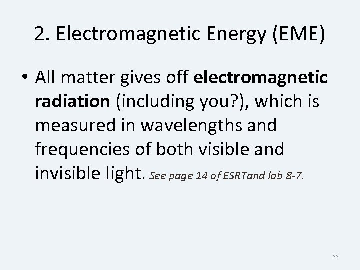 2. Electromagnetic Energy (EME) • All matter gives off electromagnetic radiation (including you? ),