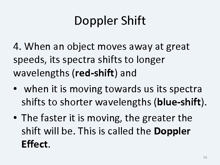 Doppler Shift 4. When an object moves away at great speeds, its spectra shifts