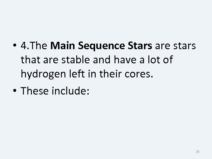 • 4. The Main Sequence Stars are stars that are stable and have