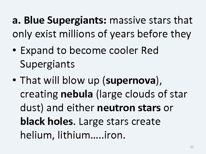 a. Blue Supergiants: massive stars that only exist millions of years before they •