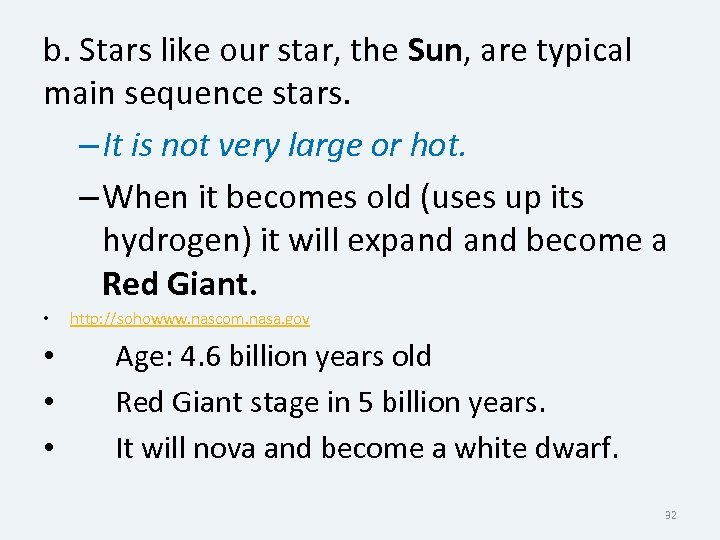 b. Stars like our star, the Sun, are typical main sequence stars. – It