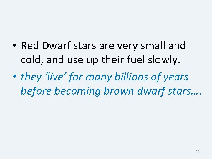 • Red Dwarf stars are very small and cold, and use up their