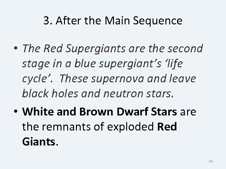 3. After the Main Sequence • The Red Supergiants are the second stage in