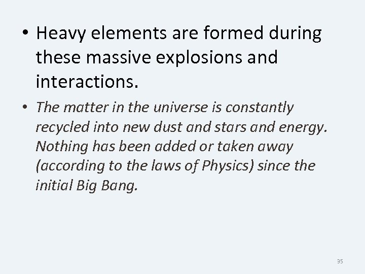 • Heavy elements are formed during these massive explosions and interactions. • The