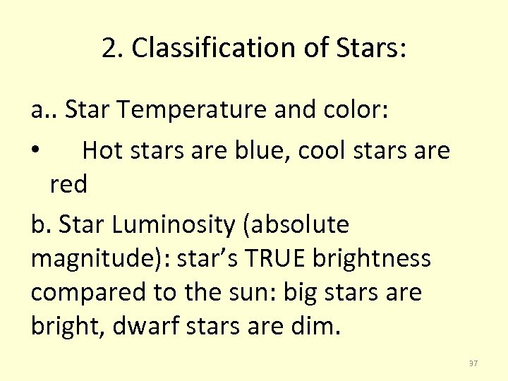 2. Classification of Stars: a. . Star Temperature and color: • Hot stars are