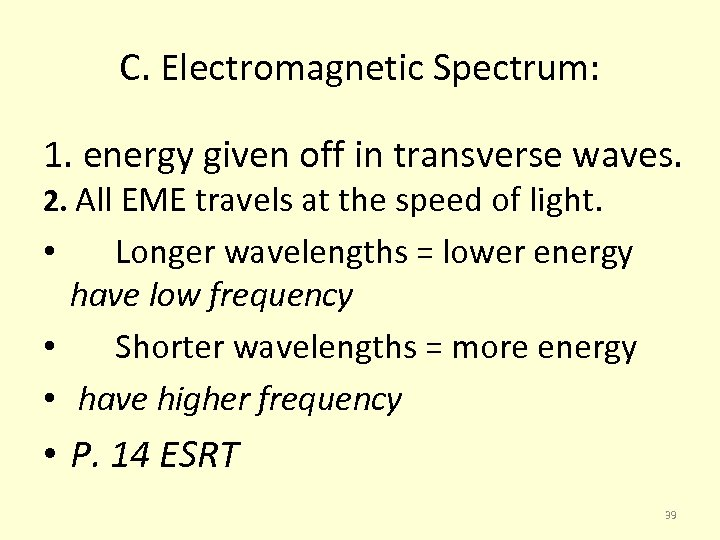 C. Electromagnetic Spectrum: 1. energy given off in transverse waves. 2. All EME travels