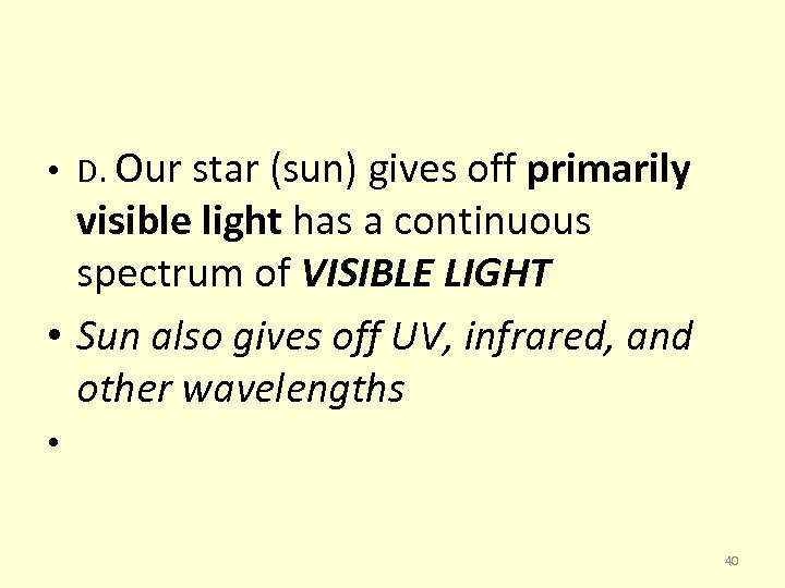 • D. Our star (sun) gives off primarily visible light has a continuous