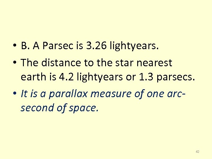 • B. A Parsec is 3. 26 lightyears. • The distance to the