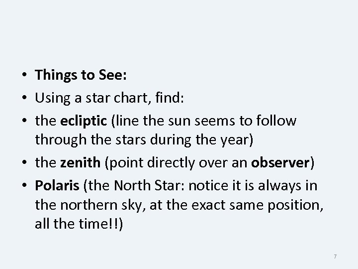 • Things to See: • Using a star chart, find: • the ecliptic