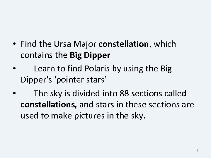 • Find the Ursa Major constellation, which contains the Big Dipper • Learn