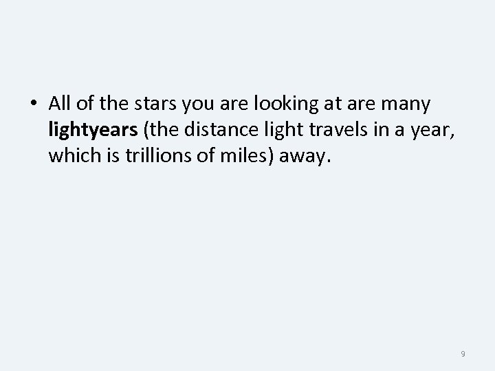 • All of the stars you are looking at are many lightyears (the