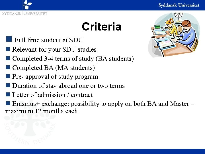 Criteria n Full time student at SDU n Relevant for your SDU studies n