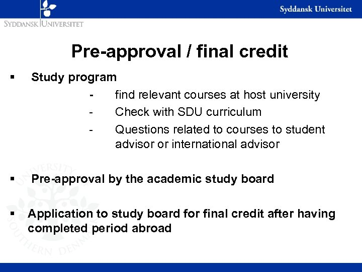 Pre-approval / final credit § Study program find relevant courses at host university Check