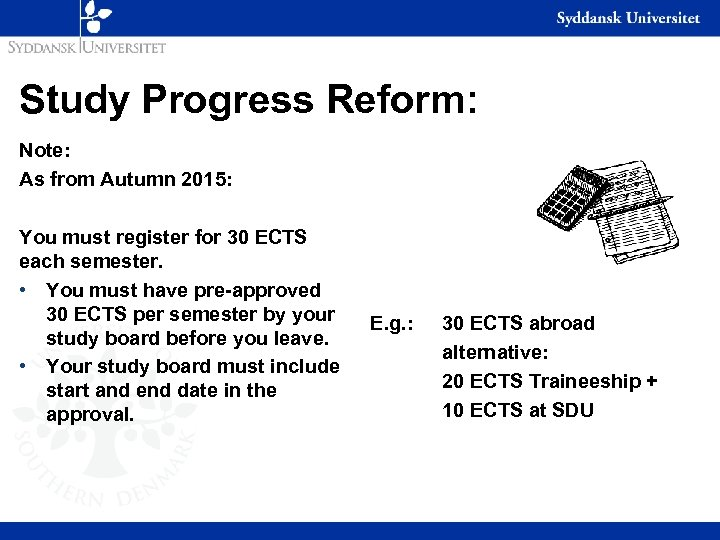 Study Progress Reform: Note: As from Autumn 2015: You must register for 30 ECTS