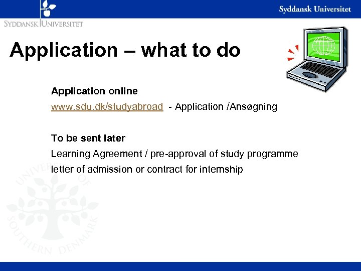 Application – what to do Application online www. sdu. dk/studyabroad - Application /Ansøgning To