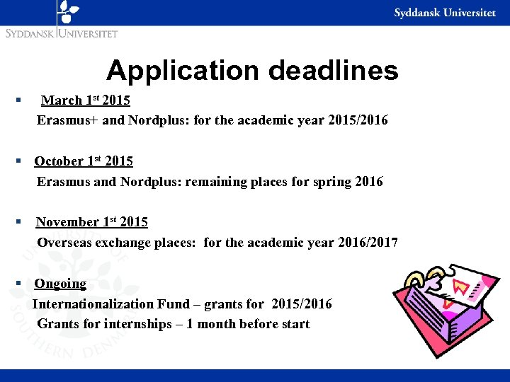 Application deadlines § March 1 st 2015 Erasmus+ and Nordplus: for the academic year