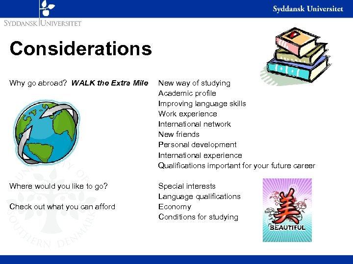 Considerations Why go abroad? WALK the Extra Mile New way of studying Academic profile