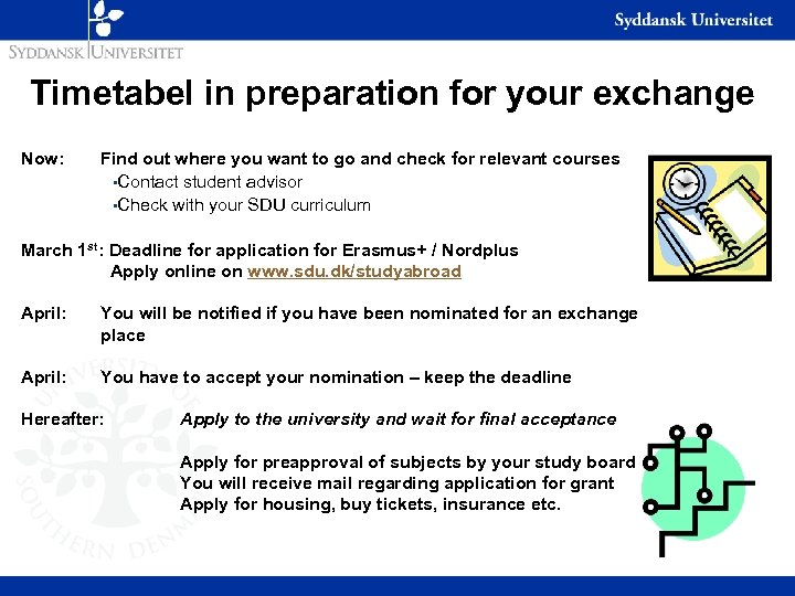 Timetabel in preparation for your exchange Now: Find out where you want to go