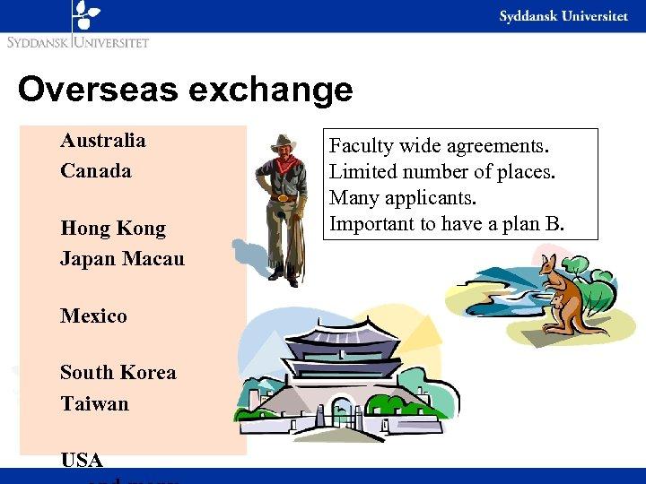 Overseas exchange Australia Canada Hong Kong Japan Macau Mexico South Korea Taiwan USA Faculty