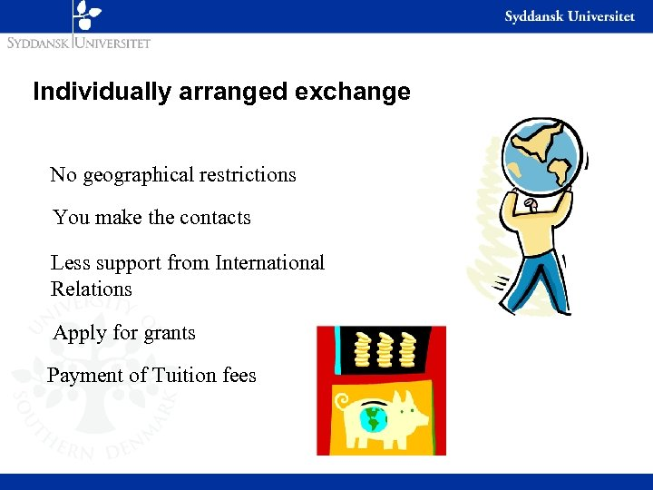 Individually arranged exchange No geographical restrictions You make the contacts Less support from International