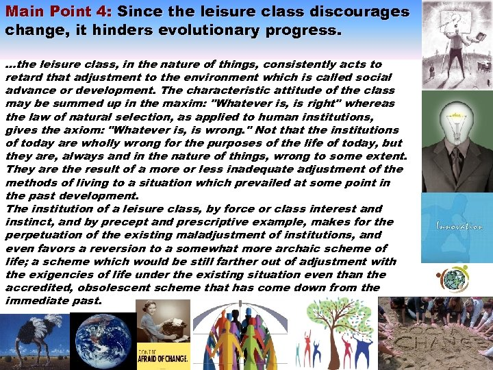 Main Point 4: Since the leisure class discourages change, it hinders evolutionary progress. …the