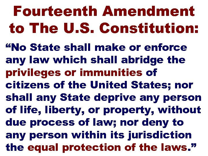"Fourteenth Amendment to The U. S. Constitution: ""No State shall make or enforce any"