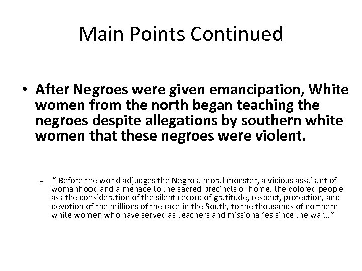 Main Points Continued • After Negroes were given emancipation, White women from the north
